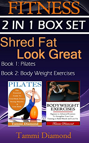 Pilates and Bodyweight  Exercises: 2-in-1 Fitness Box Set: Shred Fat, Look Great (Pilates Exercises, Bodyweight Exercises, Fitness Program, HIIT Program, ... Muscle Building, Lean Body, Total Fitness)