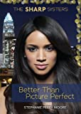 Better Than Picture Perfect, Stephanie Perry Moore, 1467737259