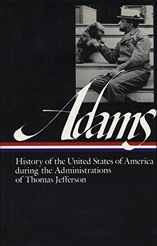 History of the United States of America During the Administrations of Thomas Jefferson (Library of America Series)