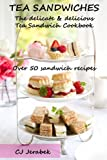 Tea Sandwiches: The delicate & delicious Tea Sandwich Cookbook