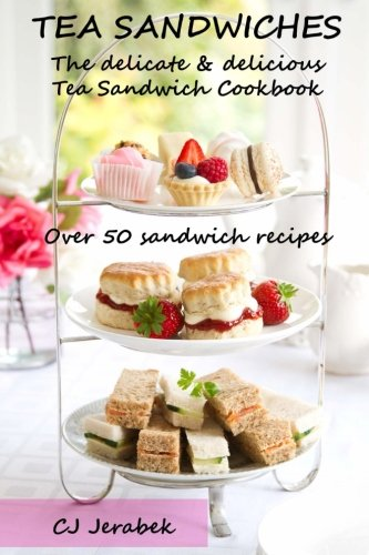 - Tea Sandwiches: The delicate & delicious Tea Sandwich Cookbook