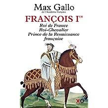 François 1er: Roi de France, Roi-Chevalier, Prince de la Renaissance française