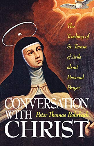 (Conversation With Christ: The Teaching of St. Teresa of Avila About Personal Prayer)