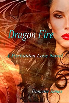 Dragon Fire (The Forbidden Love Series) by [James, Danielle]