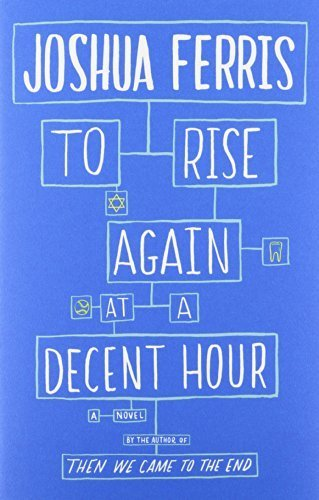 To Rise Again at a Decent Hour by Joshua Ferris (2014-05-13)