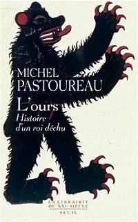 L'ours : histoire d'un roi déchu, Pastoureau, Michel