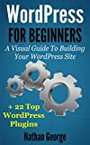 WordPress For Beginners: A Visual Guide To Building Your WordPress Site + 22 Top WordPress Plugins