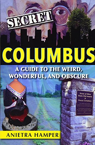 Secret Columbus: A Guide to the Weird, Wonderful, and Obscure (Mall Columbus)