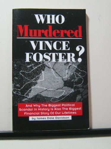 Who Murdered Vince Foster? And Why the Biggest Political Scandal in History is also the Biggest Financial Story of Our Lifetimes
