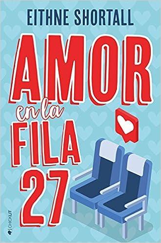 Amor en la fila 27: Amazon.es: Eithne Shortall, Natalia Navarro Díaz: Libros