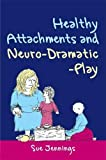Healthy Attachments and Neuro-Dramatic-Play (Arts Therapies)