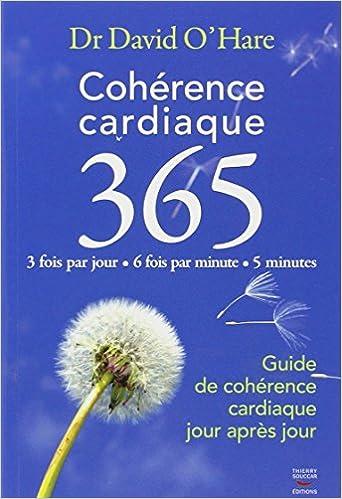 Cohérence cardiaque 365 : Guide de cohérence cardiaque jour après jour - David O'Hare