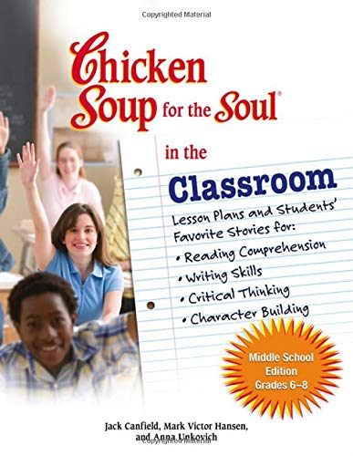 Chicken Soup for the Soul in the Classroom - Middle School Edition: Lesson Plans and Students' Favorite Stories for Reading Comprehension, Writing Skills, Critical Thinking, Character Building (Critical Thinking Activities For Middle School Students)