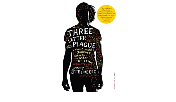 Three Letter Plague: A Young Mans Journey Through a Great Epidemic (English Edition) eBook: Jonny Steinberg: Amazon.es: Tienda Kindle