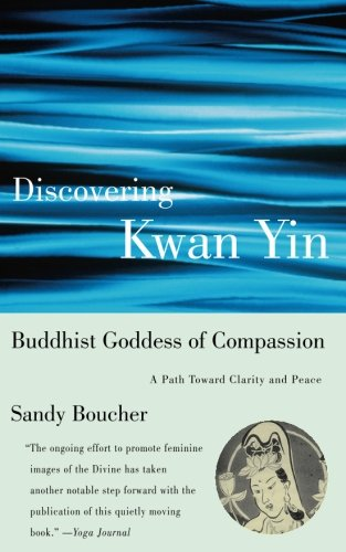 Discovering Kwan Yin, Buddhist Goddess of Compassion: A Path Toward Clarity and Peace