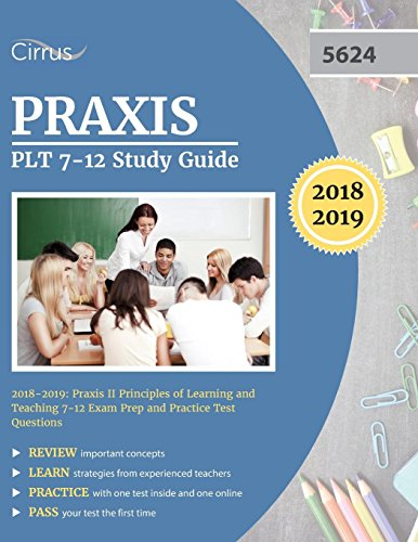 Pdf Test Preparation Praxis PLT 7-12 Study Guide 2018-2019: Praxis II Principles of Learning and Teaching 7-12 Exam Prep and Practice Test Questions
