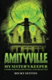 Amityville--My Sister's Keeper: A Story of Death, Deception and the Occult
