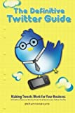 The Definitive Twitter Guide: Making Tweets Work for Your Business: 30 Twitter Success Stories From Real Businesses and Non-Profits by Shannon Evans (2010-08-20)