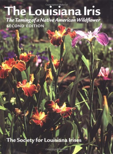 The Louisiana Iris: The Taming of a Native American Wildflower, 2nd Edition
