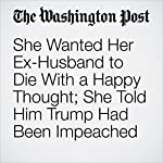 She Wanted Her Ex-Husband to Die With a Happy Thought; She Told Him Trump Had Been Impeached | Kristine Phillips