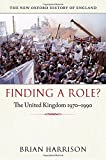 Finding a Role?: The United Kingdom, 1970-1990 (New Oxford History of England)