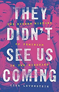 Book Cover: They Didn't See Us Coming: The Hidden History of Feminism in the Nineties
