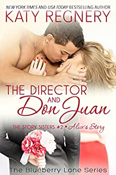 The Director and Don Juan: The Story Sisters #2 (The Blueberry Lane Series) by [Regnery, Katy]