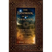 The Handbook of the Navigator: What is God, the Psychic Connection to Spiritual Awakening, and the Conscious Universe