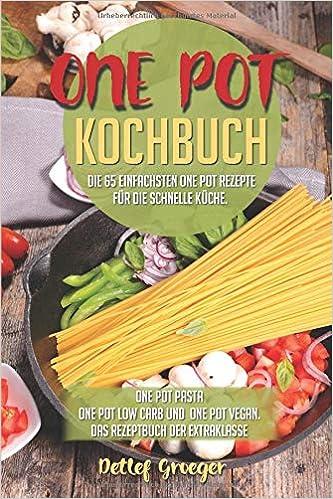 One Pot Kochbuch: Die einfachsten One Pot Rezepte für die ...