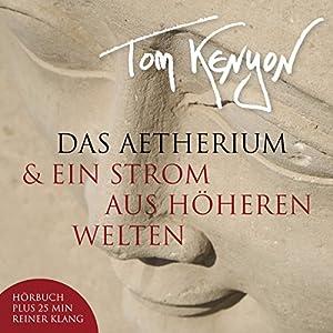 Das Aetherium & Ein Strom aus höheren Welten Hörbuch
