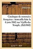 Catalogue de Monnaies Françaises: Trouvaille Faite Le 6 Juin 1882 Rue Vieille-Du-Temple, 26 Et 28