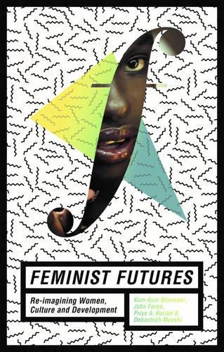 Feminist Futures: Re-Imagining Women, Culture and Development