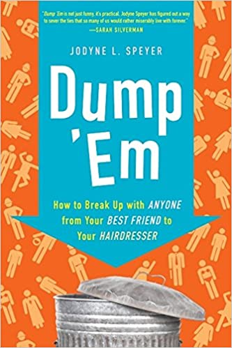 Dump 'Em: How to Break Up with Anyone from Your Best Friend to Your