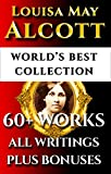 img - for Louisa May Alcott Complete Works   World s Best Ultimate Collection   60+ Works - All Poetry, Rarities, Books Incl. Little Women, Little Men, Good Wives, Eight Cousins Plus Biography [Illustrated] book / textbook / text book