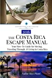 The Costa Rica Escape Manual: Your How-To Guide on Moving, Traveling Through, & Living in Costa Rica (Happier Than A Billionaire) (Volume 4)