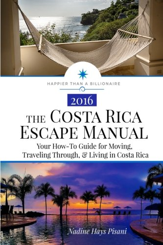 The Costa Rica Escape Manual: Your How-To Guide on Moving, Traveling Through, & Living in Costa Rica (Happier Than A Billionaire) (Volume 4) Paperback – February 7, 2016 Nadine Hays Pisani 1523898070 General Travel - General