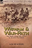 Wigwam and War-Path, A. B. Meacham, 1782820981