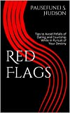 Red Flags: Tips to Avoid Pitfalls of Dating and Courtship While in Pursuit of Your Destiny