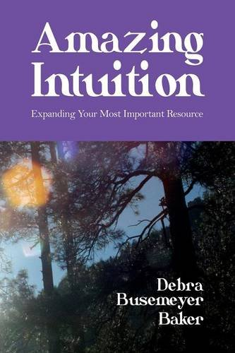 Download Amazing Intuition: Expanding Your Most Important Resource PDF