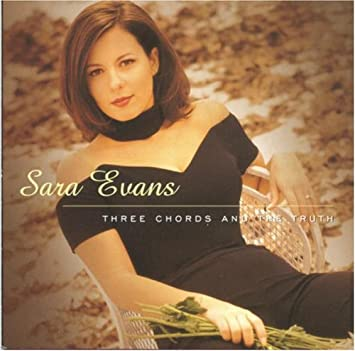Sara Evans - Three Chords & The Truth - Amazon.com Music