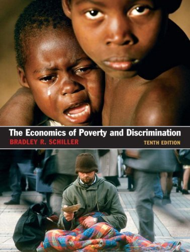 Economics of Poverty and Discrimination by Schiller, Bradley R [Prentice Hall,2007] [Paperback] 10TH EDITION