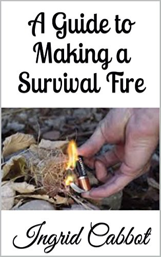A Guide to Making a Survival Fire by [Cabbot, Ingrid]