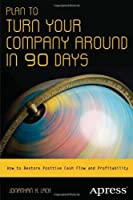 Plan to Turn Your Company Around in 90 Days Front Cover