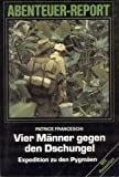 img - for Vier M nner gegen den Dschungel - Expedition zu den Pygm en - Aus der Serie: Abenteur Report book / textbook / text book