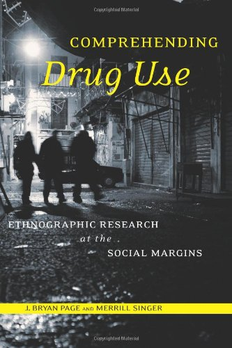 Comprehending Drug Use: Ethnographic Research at the Social Margins (Studies in Medical Anthropology)