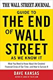 img - for The Wall Street Journal Guide to the End of Wall Street as We Know It: What You Need to Know About the Greatest Financial Crisis of Our Time--and How to Survive It book / textbook / text book