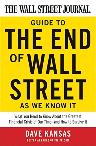 The Wall Street Journal Guide to the End of Wall Street as We Know It: What You Need to Know About the Greatest Financia