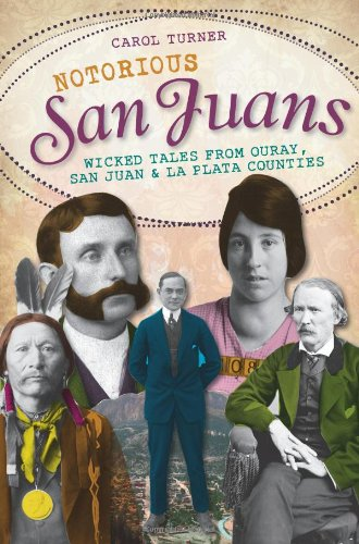 - Notorious San Juans:: Wicked Tales from Ouray, San Juan and La Plata Counties