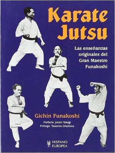 Karate Jutsu: Las Enseñanzas Originales Del Gran Maestro Funakoshi