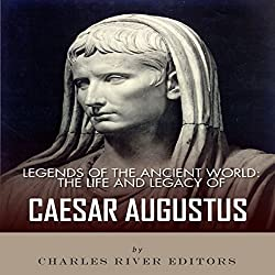Legends of the Ancient World: The Life and Legacy of Caesar Augustus